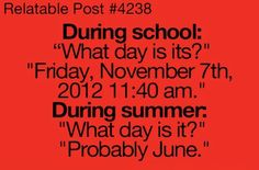 """ ""Friday, November 2012 am."" During Summer: ""What day is it?"" ""Probably June."" I know this is a relatable post and not a teenager post but heck this is me in the summer! Memes Humor, Funny Relatable Memes, Funny Quotes, High School Quotes Funny, Funny Teenager Quotes, High School Memes, School Jokes, Islamic Quotes, Humor Cristiano"