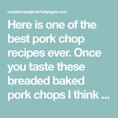 Here is one of the best pork chop recipes ever. Once you taste these breaded baked pork chops I think you will agree.