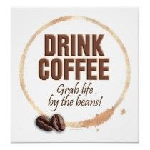Coffee: Grab Life by the Beans!!!