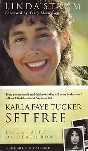 "Karla Faye Tucker Set Free. ""Karla Faye was the first woman executed in Texas in more than 100 years, but during her 14-year imprisonment, she was a powerful evangelist for Christ. Karla Faye Tucker Set Free, written by Discipleship Unlimited founder Linda Strom, is the story of Karla's spiritual journey, the women and men she reached, and the God who offers redemption and hope to the hardest of hearts."""
