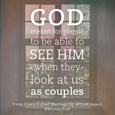"""God meant for people to be able to see Him when they look at us as couples."" @Tim Harbour Kimmel #GraceFilledMarriage"