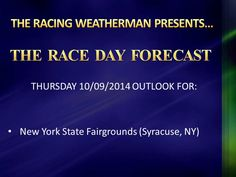 NYS Fairgrounds RACE DAY FORECAST update now available at http://racingwxman.weebly.com/raceday-forecast.html