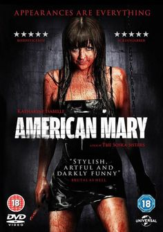 """American Mary"" - The allure of easy money sends Mary Mason, a medical student, into the world of underground surgeries which ends up leaving more marks on her than her so called ""freakish"" clients. Katharine Isabelle is AMAZING. Image and info credit: IMDb."