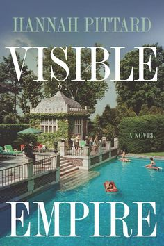 The Best New Books Coming Out Summer 2018: Visible Empire by Hannah Pittard