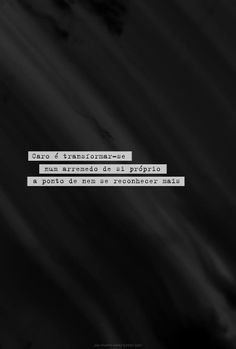 Caro é transformar-se num arremedo de si próprio a ponto de nem se reconhecer mais