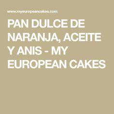 PAN DULCE DE NARANJA, ACEITE Y ANIS - MY EUROPEAN CAKES