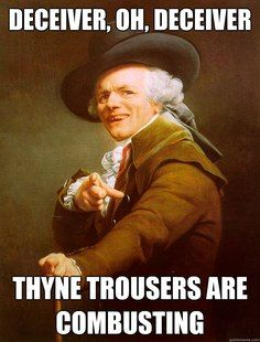 Joseph Ducreux Liar liar pants on fire! Lol this one took me a couple seconds to get.. Not going to liee