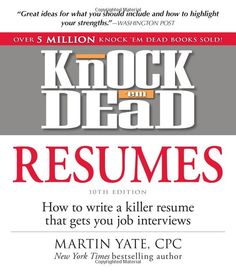 Knock 'em Dead Resumes: How to Write a Killer Resume That Gets You Job Interviews by Martin Yate