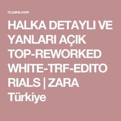 HALKA DETAYLI VE YANLARI AÇIK TOP-REWORKED WHITE-TRF-EDITORIALS | ZARA Türkiye