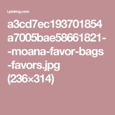 a3cd7ec193701854a7005bae58661821--moana-favor-bags-favors.jpg (236×314)