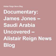 Documentary: James Jones – Saudi Arabia Uncovered – Alistair Reign News Blog