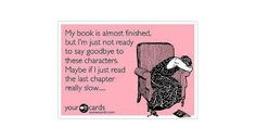 Signs you're addicted to reading: You start to ration your reading when a book you love nears the end.