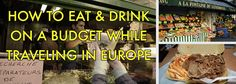 Tips for eating well and drinking while traveling in Europe without breaking the bank.