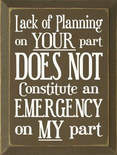 Lack Of Planning On Your Part Does Not Constitute An ...Wood Sign