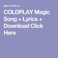 COLDPLAY Magic Song + Lyrics + Download  Click Here Shut Up Song, Let It Go Song, Angel Song Lyrics, Love Songs Lyrics, Help Song, Missing You Songs, Rihanna, Culture Songs, Musica