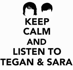 Tegan and Sara <3