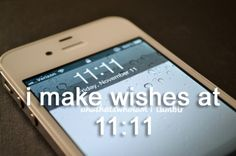 I know they're silly but for some reason if I look, and it's 11:11, I do make a small wish.