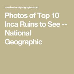Photos of Top 10 Inca Ruins to See -- National Geographic