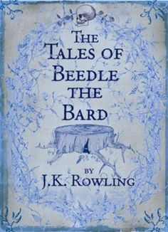 The Tales of Beedle the Bard – J.K. Rowling – Bloombury (décembre 2008)
