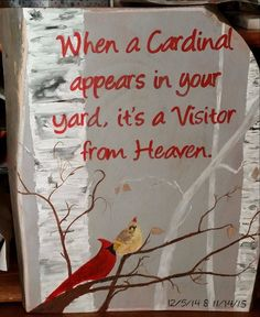 SOLD! When a Cardinal appears in your yard, it's a visitor from Heaven. Grey background, white, grey and black birch trees, red lettering with a male and female cardinal in shades of red and yellow. S