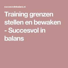 Training grenzen stellen en bewaken - Succesvol in balans