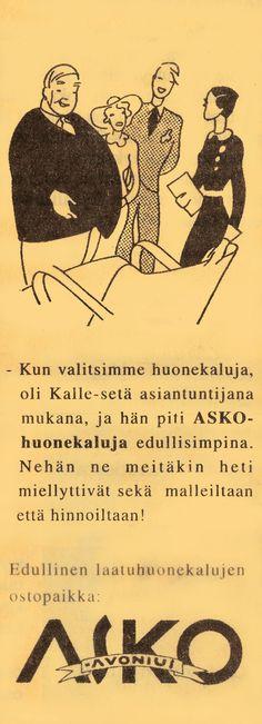 - Kun valitsimme huonekaluja, oli Kalle-setä asiantuntijana mukana, ja hän piti Asko-huonekaluja edullisimpina. Nehän ne meitäkin heti miellyttivät sekä malleiltaan että hinnoiltaan! - Vanha Askon lehtimainos 1930-luvulta.