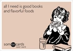 #Confession: all I need is good books and flavorful foods