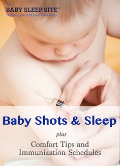 Baby Shots (or Vaccines, or Immunizations) And Sleep – Plus, Comfort Tips and Immunization Schedule