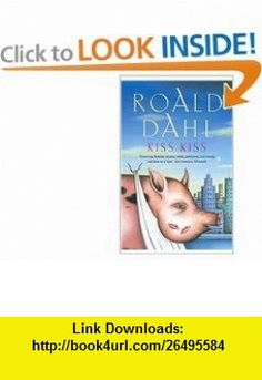 Kiss Kiss (French language edition) (French Edition) (9780140018325) Roald Dahl , ISBN-10: 0140018328  , ISBN-13: 978-0140018325 ,  , tutorials , pdf , ebook , torrent , downloads , rapidshare , filesonic , hotfile , megaupload , fileserve