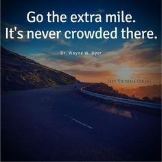 Go the extra mile. It's never crowded there. ~Dr Wayne W. Dyer . . . . . http://www.izeyodiase.com/go-the-extra-mile-its-never-crowded-there/ #ExtraMile #OverAchiever #OverAchieve #DrWayneDyer #WayneDyer #Motivation #Inspiration #Quotes #Inspire #QuoteoftheDay #Productive #Productivity #MotivationalQuotes #Progress #InspirationalQuotes #IzeyOdiase #Entrepreneur #Success #Business #Growth #Smart #Knowledge #Intelligence #Wisdom #Future #Strength #Beautiful #Love #Work #HardWork