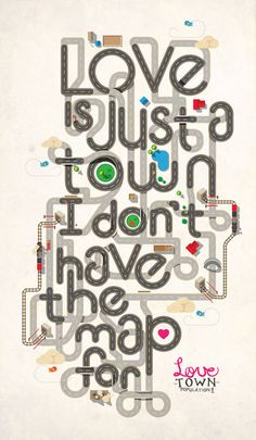 Love is just a town I don't have the map for. Mmm, Hmm Her