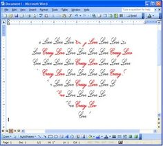 Step 1: Type your text in MS Word.   Step 2: Save the document as an image. Highlight your text. Copy and paste into a new Paint file. Save as a .JPEG or .BMP file.    Step 3: Insert your Auto-Shape heart in MS Word.  Step 4: Fill the Auto-Shape with a your saved picture file from Step 2. Right click your shape Format AutoShape In the Colors and Lines tab, select Fill Effects...