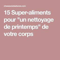 """15 Super-aliments pour """"un nettoyage de printemps"""" de votre corps"""