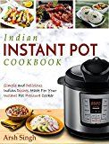Indian Instant Pot Cookbook: Simple and Delicious Indian Dishes Made For Your Instant Pot Pressure Cooker (Electric Pressure Cooker Cookbook) by Arsh Singh (Author) #Kindle US #NewRelease #Cookbooks #Food #Wine #eBook #ad