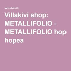 Villakivi shop: METALLIFOLIO - METALLIFOLIO hopea