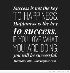 Success is not the key to happiness. Happiness is the key to success. If you love what you are doing, you will be successful. #happiness #quotes #sayings