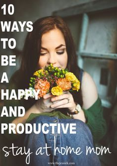 10 Tips to Being a Happy and Productive Stay At Home Mom