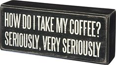 Primitives By Kathy Wood Box Sign I Take My Coffee Very Seriously 6 x 25 ** Check this awesome product by going to the link at the image.