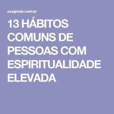 13 HÁBITOS COMUNS DE PESSOAS COM ESPIRITUALIDADE ELEVADA
