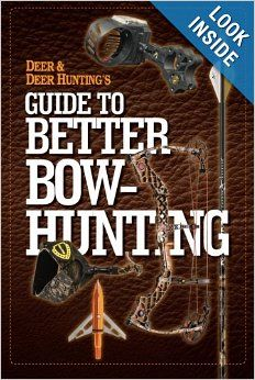 Deer & Deer Hunting's Guide to Better Bow-Hunting: the Publisher of Deer & Deer Hunting Magazine: 9781440230820: Amazon.com: Books