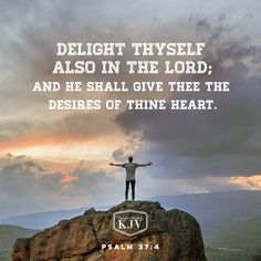 Delight yourself also in the Lord, And He shall give you the desires of your heart. Psalm Sign-Up to receive NKJV Scripture emails:. King James Bible Verses, Prayer Verses, Favorite Bible Verses, Bible Verses Quotes, Bible Scriptures, Faith Quotes, Psalm 37 4, Psalms, Christian Messages