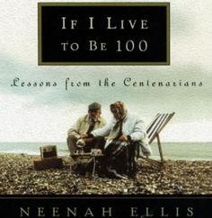 If I Live to Be Lessons from the Centenarians - Neenah Ellis. Words of wisdom from the VERY old. I Love Books, Books To Read, Morning Edition, One Hundred Years, Old Love, Book Nooks, So Little Time, Book Lists, Nonfiction