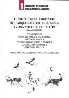 El proyecto : arte rupestre del Parque Valltorta-Gassula y      zona norte de Castellón : (campaña 2008-2009) : Cova Centelles,      Abrics del Barranc d'en Cabrera, Abric de la Mustela, Cova dels Rossegadors o Polvorín, Cova dels Rossegadors II, Abric de la Tenalla, 2014  http://absysnetweb.bbtk.ull.es/cgi-bin/abnetopac01?TITN=546020