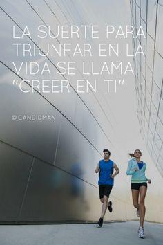 """La #Suerte para #Triunfar en la #Vida se llama: """"Creer en ti"""". @candidman #Frases #Motivacion"""