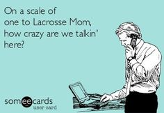 Proud Lacrosse moma right here :)  OMG TOO funny!!  LOL