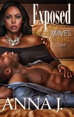 Exposed: When Good Wives Go Bad (Urban Books) by Anna J., http://www.amazon.com/dp/B00EZ9IQGC/ref=cm_sw_r_pi_dp_R3Yvsb0FQAMJS