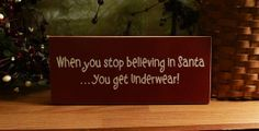 When You Stop Believing in Santa Funny Painted Wood Christmas Sign