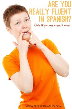 Are You Really Fluent in Spanish? Only If You Know These 8 Words | This list of 8 Spanish words is useful to show, prove or even trick people that you are fluent in Spanish. #Spanish
