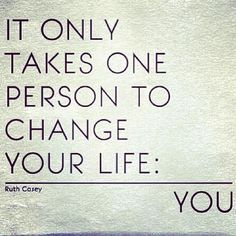 It only takes one person to change your life. You
