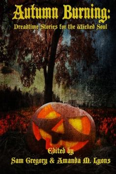 Autumn Burning: Dreadtime Stories for the Wicked Soul by Samantha Gregory http://www.amazon.co.uk/dp/1502745712/ref=cm_sw_r_pi_dp_2kNnub1V9FKTR